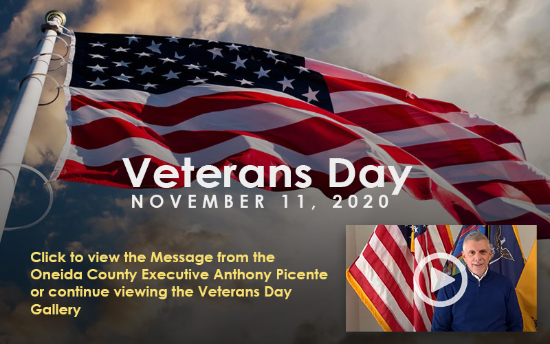 Click to view the Message from the  Oneida County Executive Anthony Picente or continue viewing the Veterans Day  Gallery