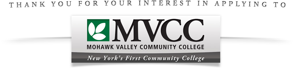Thank you for your interest in applying to Mohawk Valley Community College, New York's FIRST Community College!