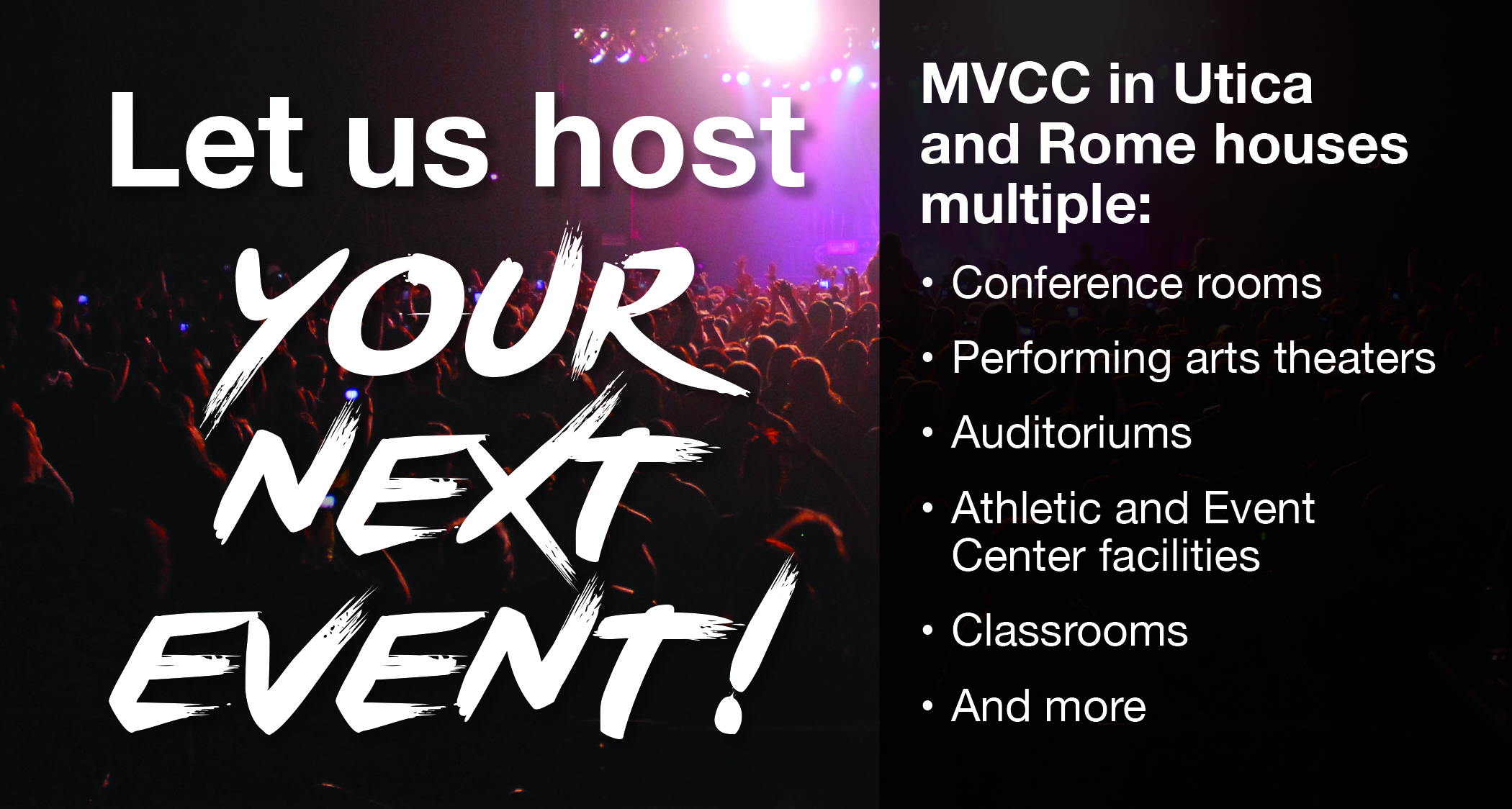 MVCC's Rome and Utica campuses houses multiple features:   Conference rooms Performing art theaters Auditoriums Athletic and event center facilities Classrooms And more Let us host your next event